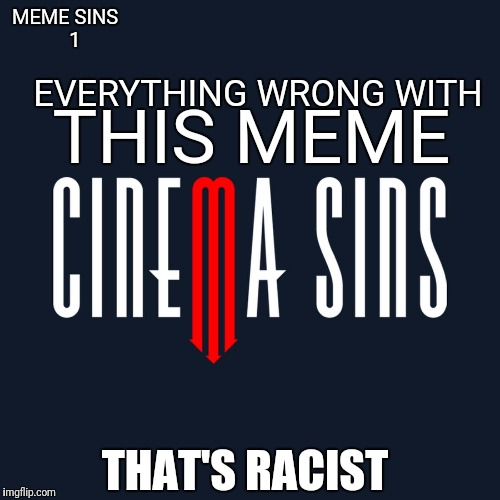 EVERYTHING WRONG WITH THIS MEME THAT'S RACIST MEME SINS    1 | made w/ Imgflip meme maker