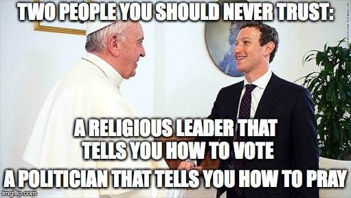 TWO PEOPLE YOU SHOULD NEVER TRUST: A POLITICIAN THAT TELLS YOU HOW TO PRAY A RELIGIOUS LEADER THAT TELLS YOU HOW TO VOTE | image tagged in money supersedes religion 001 | made w/ Imgflip meme maker
