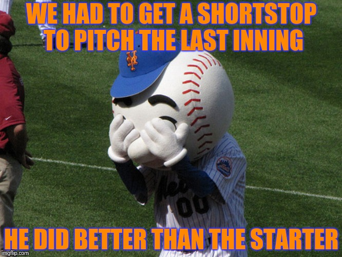 Even in Historically bad there's a little good | WE HAD TO GET A SHORTSTOP TO PITCH THE LAST INNING HE DID BETTER THAN THE STARTER | image tagged in mr met,baseball,slaughter,historical,terrible,loss | made w/ Imgflip meme maker