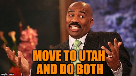shrug | MOVE TO UTAH AND DO BOTH | image tagged in shrug | made w/ Imgflip meme maker