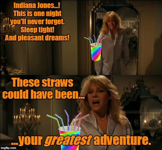 Indiana Jones...! This is one night you'll never forget. Sleep tight! And pleasant dreams! ...your                      adventure. greatest  | made w/ Imgflip meme maker