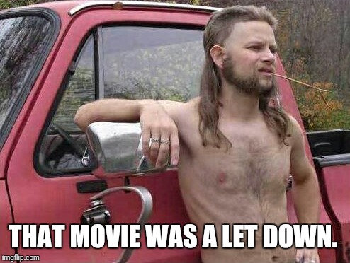 THAT MOVIE WAS A LET DOWN. | made w/ Imgflip meme maker