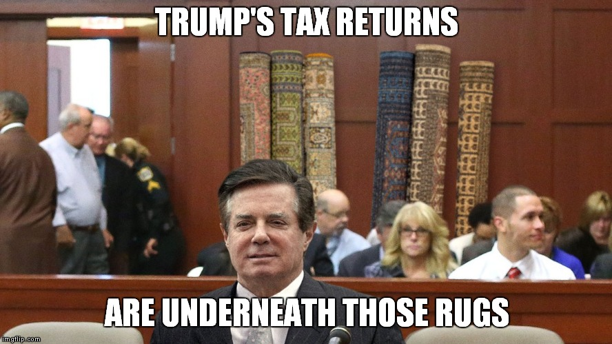 The Ultimate Carpet Bagger | TRUMP'S TAX RETURNS ARE UNDERNEATH THOSE RUGS | image tagged in paul manafort,donald trump | made w/ Imgflip meme maker