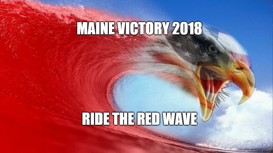 Turn Maine Red | MAINE VICTORY 2018 RIDE THE RED WAVE | image tagged in turnmainered | made w/ Imgflip meme maker