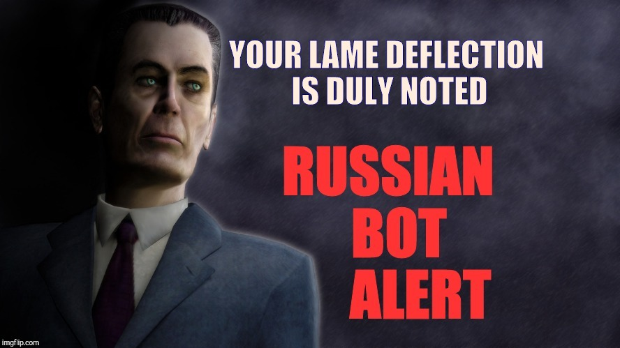 Half-Life's G-Man, VagabondSoufflé's Russian Bot Alert | YOUR LAME DEFLECTION IS DULY NOTED | image tagged in half-life's g-man vagabondsoufflé's russian bot alert | made w/ Imgflip meme maker