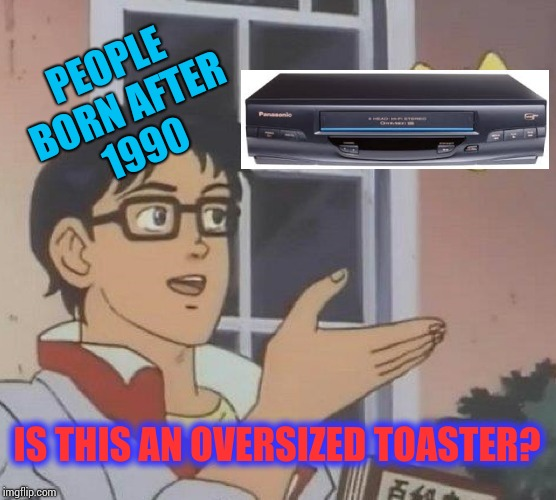 Is This A Pigeon Meme | PEOPLE BORN AFTER 1990 IS THIS AN OVERSIZED TOASTER? | image tagged in memes,is this a pigeon | made w/ Imgflip meme maker