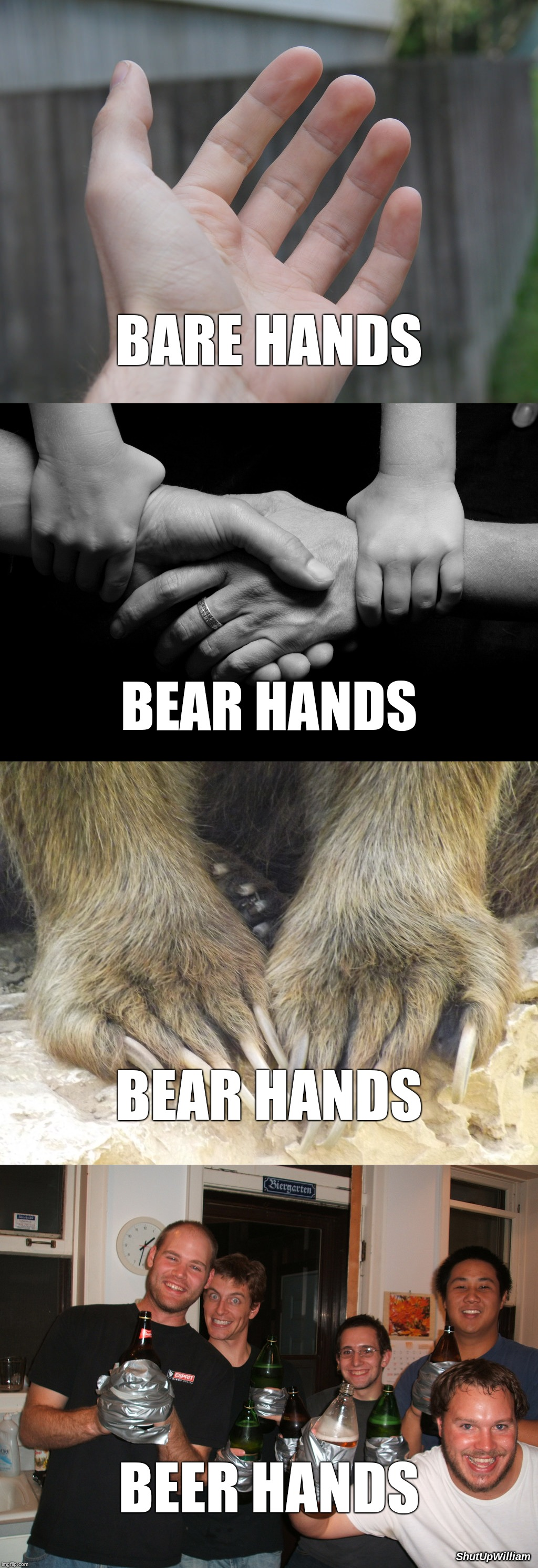 These Hands are Unbearable! | BARE HANDS BEAR HANDS BEAR HANDS BEER HANDS ShutUpWilliam | image tagged in beer,hands,holding hands,hold my beer,the more you know,did you know | made w/ Imgflip meme maker