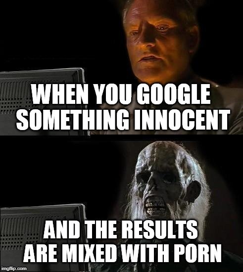 I was searching for.....and no. | image tagged in google,search | made w/ Imgflip meme maker