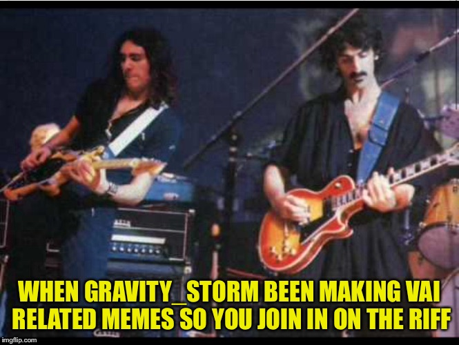 Who you jivin with that cosmik debris | WHEN GRAVITY_STORM BEEN MAKING VAI RELATED MEMES SO YOU JOIN IN ON THE RIFF | image tagged in music,memes | made w/ Imgflip meme maker