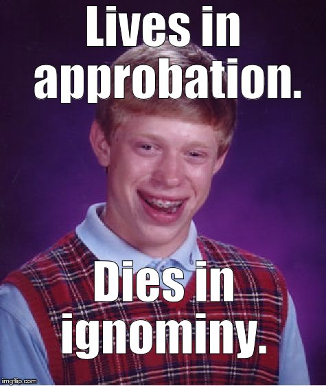 "It's fortunate that Bad Luck Brian cares not a jot for the opinion of others. But this is the opposite of a ""strong finish."" 