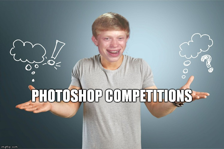 bad luck shrug | PHOTOSHOP COMPETITIONS | image tagged in bad luck shrug | made w/ Imgflip meme maker