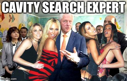 Clinton women before | CAVITY SEARCH EXPERT | image tagged in clinton women before | made w/ Imgflip meme maker