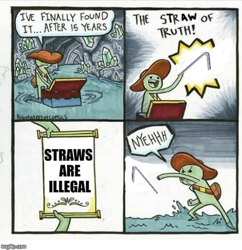 The Straw of Truth | STRAWS ARE ILLEGAL | image tagged in memes,funny memes,straw,scroll of truth | made w/ Imgflip meme maker