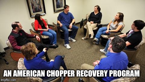 group therapy  | AN AMERICAN CHOPPER RECOVERY PROGRAM | image tagged in group therapy | made w/ Imgflip meme maker