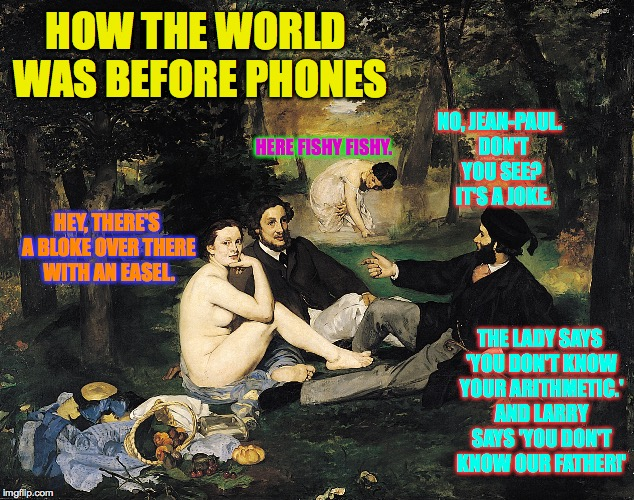 The world before phones | HERE FISHY FISHY. NO, JEAN-PAUL.  DON'T YOU SEE?  IT'S A JOKE. THE LADY SAYS 'YOU DON'T KNOW YOUR ARITHMETIC.' AND LARRY SAYS 'YOU DON'T KNO | image tagged in luncheon,memes,phones,stooges | made w/ Imgflip meme maker