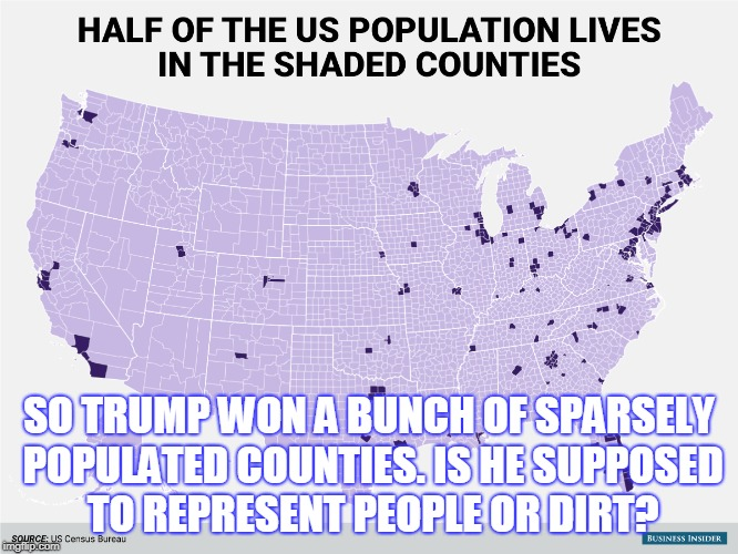 Dirty Election | SO TRUMP WON A BUNCH OF SPARSELY POPULATED COUNTIES. IS HE SUPPOSED TO REPRESENT PEOPLE OR DIRT? | image tagged in election 2016 | made w/ Imgflip meme maker