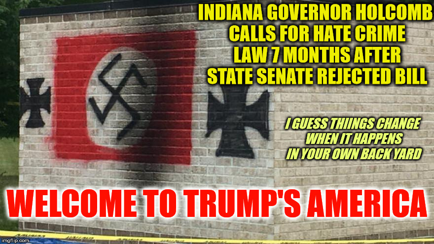 To be fair, he IS attempting to do something about it. But it wasn't until national attention focused on the state | INDIANA GOVERNOR HOLCOMB CALLS FOR HATE CRIME LAW 7 MONTHS AFTER STATE SENATE REJECTED BILL WELCOME TO TRUMP'S AMERICA I GUESS THIINGS CHANG | image tagged in hate crimes,indiana,governor holcomb | made w/ Imgflip meme maker