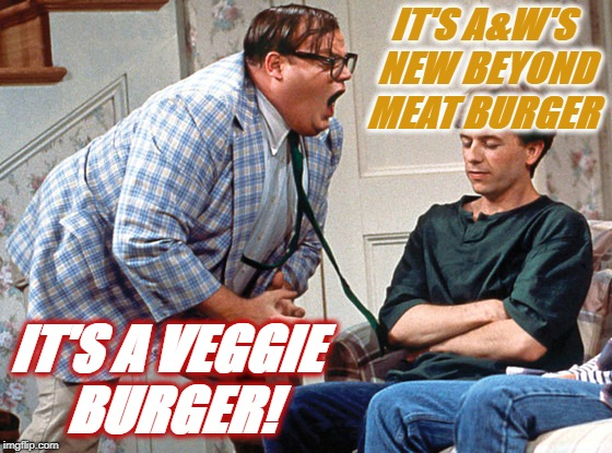 It's a Veggie Burger  | IT'S A&W'S NEW BEYOND MEAT BURGER IT'S A VEGGIE BURGER! | image tagged in burger,aw,vegan | made w/ Imgflip meme maker