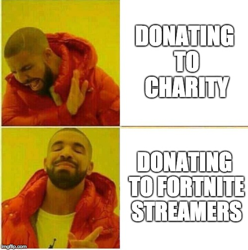 Drake Hotline approves | DONATING TO CHARITY DONATING TO FORTNITE STREAMERS | image tagged in drake hotline approves | made w/ Imgflip meme maker