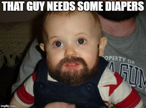 THAT GUY NEEDS SOME DIAPERS | made w/ Imgflip meme maker