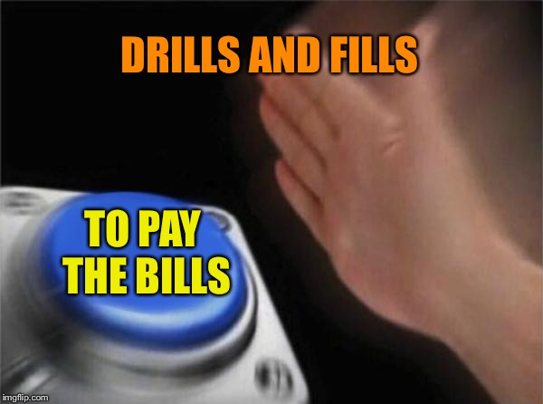 Blank Nut Button Meme | DRILLS AND FILLS TO PAY THE BILLS | image tagged in memes,blank nut button | made w/ Imgflip meme maker