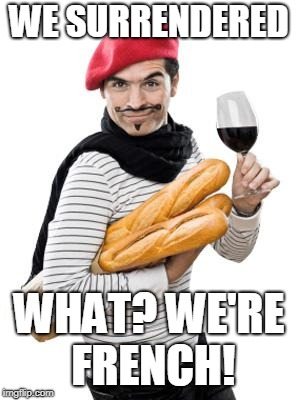 scumbag french | WE SURRENDERED WHAT? WE'RE FRENCH! | image tagged in scumbag french | made w/ Imgflip meme maker