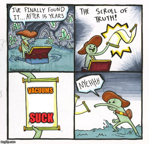 The Scroll Of Truth Meme | VACUUMS SUCK | image tagged in memes,the scroll of truth | made w/ Imgflip meme maker