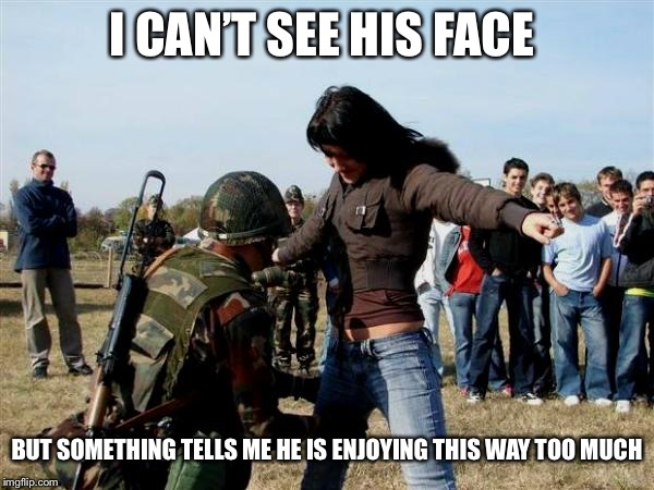 Searching with a smile | I CAN'T SEE HIS FACE BUT SOMETHING TELLS ME HE IS ENJOYING THIS WAY TOO MUCH | image tagged in search,military,women | made w/ Imgflip meme maker
