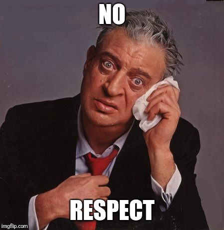 Rodney Dangerfield | NO RESPECT | image tagged in rodney dangerfield | made w/ Imgflip meme maker