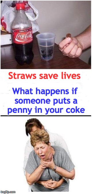Don't Choke On A Coke | Straws save lives What happens if someone puts a penny in your coke | image tagged in straws,coke,choke | made w/ Imgflip meme maker