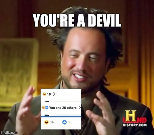 I'm a devil | YOU'RE A DEVIL | image tagged in memes,ancient aliens | made w/ Imgflip meme maker