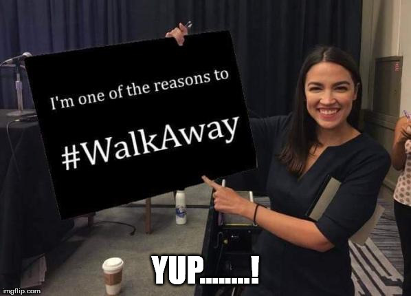 YUP........! | image tagged in alexandria ocasio-cortez | made w/ Imgflip meme maker