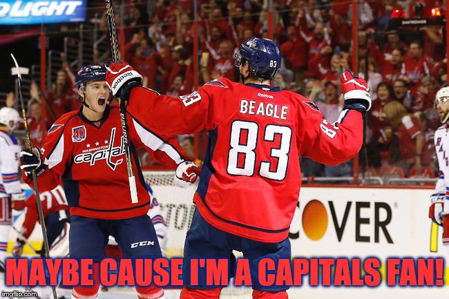 MAYBE CAUSE I'M A CAPITALS FAN! | made w/ Imgflip meme maker