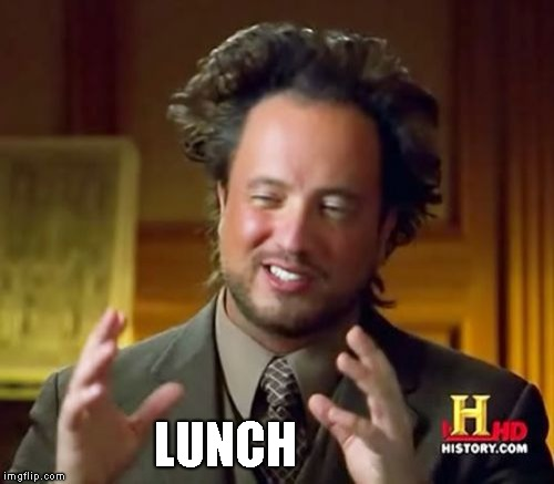 Ancient Aliens Meme | LUNCH | image tagged in memes,ancient aliens | made w/ Imgflip meme maker
