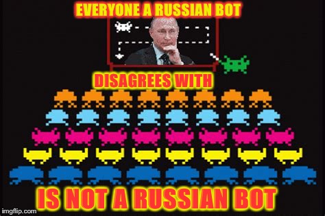 Everyone I disagree with is a Russian bot  | EVERYONE A RUSSIAN BOT DISAGREES WITH IS NOT A RUSSIAN BOT | image tagged in russian bots,cyberbullying,internet research agency,internet trolls | made w/ Imgflip meme maker