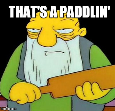 THAT'S A PADDLIN' | made w/ Imgflip meme maker