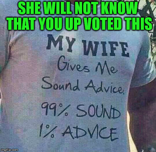 A vote is anonymous, so your wife will not know. |  SHE WILL NOT KNOW THAT YOU UP VOTED THIS | image tagged in memes,marriage,wife,humor,relationship | made w/ Imgflip meme maker