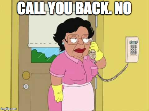 Consuela Meme | CALL YOU BACK. NO | image tagged in memes,consuela | made w/ Imgflip meme maker