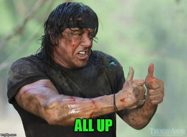 Thumbs Up Rambo | ALL UP | image tagged in thumbs up rambo | made w/ Imgflip meme maker