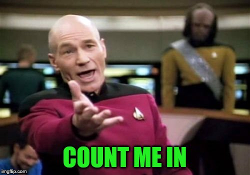 Picard Wtf Meme | COUNT ME IN | image tagged in memes,picard wtf | made w/ Imgflip meme maker