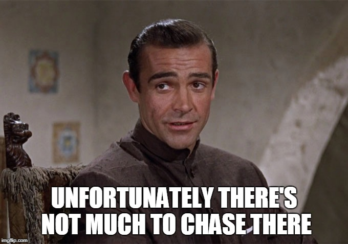 UNFORTUNATELY THERE'S NOT MUCH TO CHASE THERE | made w/ Imgflip meme maker
