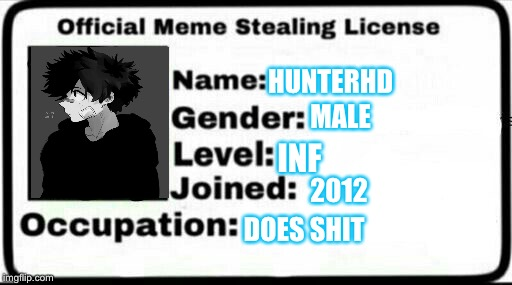 Meme Stealing License | HUNTERHD INF DOES SHIT MALE 2012 | image tagged in meme stealing license | made w/ Imgflip meme maker