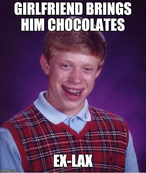 Bad Luck Brian Meme | GIRLFRIEND BRINGS HIM CHOCOLATES EX-LAX | image tagged in memes,bad luck brian | made w/ Imgflip meme maker