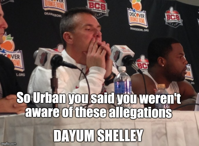 DAYUM SHELLEY So Urban you said you weren't aware of these allegations | image tagged in ohio state,urban meyer,scandal,metoo | made w/ Imgflip meme maker