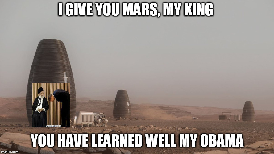 I GIVE YOU MARS, MY KING YOU HAVE LEARNED WELL MY OBAMA | image tagged in obama | made w/ Imgflip meme maker