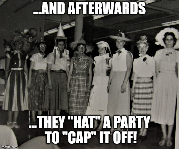 "Helen's Hat Friends | ...AND AFTERWARDS ...THEY ""HAT"" A PARTY TO ""CAP"" IT OFF! 