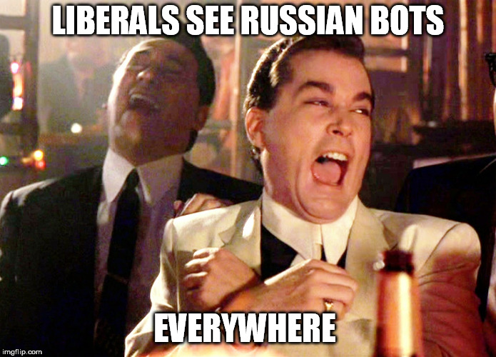 Good Fellas Hilarious Meme | LIBERALS SEE RUSSIAN BOTS EVERYWHERE | image tagged in memes,good fellas hilarious | made w/ Imgflip meme maker