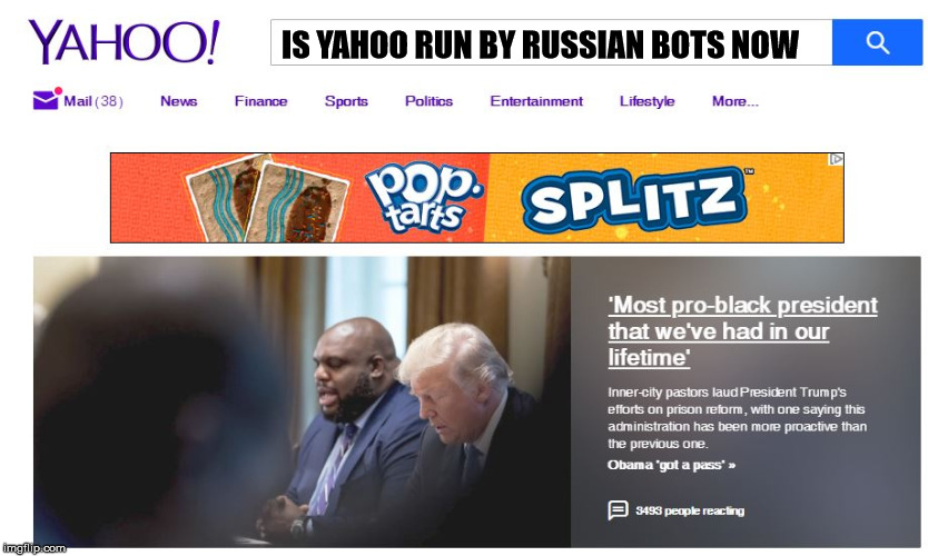 Someone broke Yahoo | IS YAHOO RUN BY RUSSIAN BOTS NOW | image tagged in donald trump,fake news,russian bots,maga,winning,liberal media | made w/ Imgflip meme maker