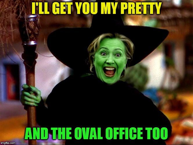 I'LL GET YOU MY PRETTY AND THE OVAL OFFICE TOO | made w/ Imgflip meme maker