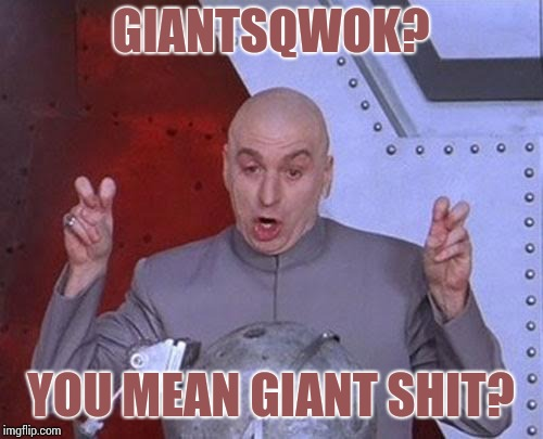 Dr Evil Laser Meme | GIANTSQWOK? YOU MEAN GIANT SHIT? | image tagged in memes,dr evil laser | made w/ Imgflip meme maker